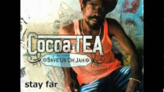 Cocoa Tea - stay far   (Save Us Oh Jah)