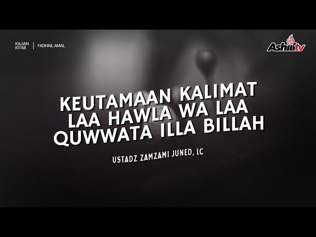 🔴 [LIVE] Keutamaan La Haula Wa La Quwwata Illa Billah - Ustadz Zamzami Juned, Lc حفظه الله