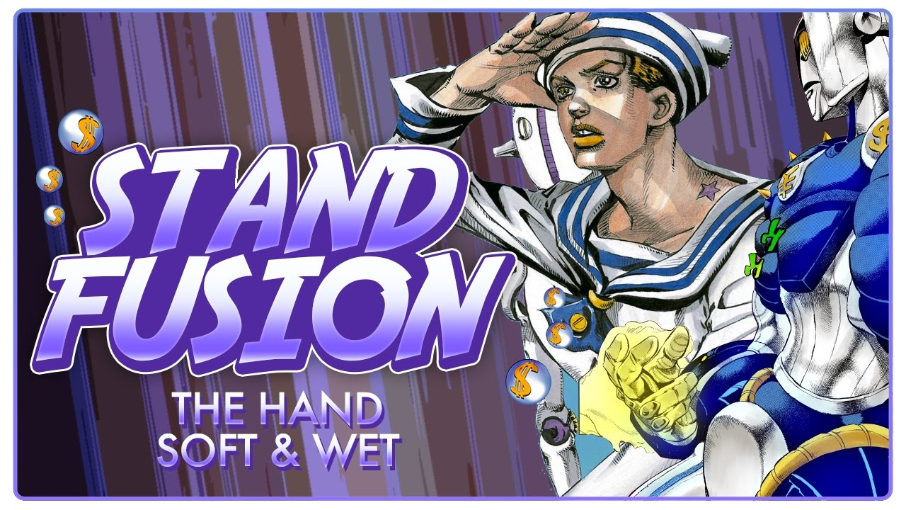 Stand Fusion: The Hand and Soft & Wet