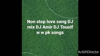 Non stop love song mix DJ Amir DJ Tousif w w w pk songs