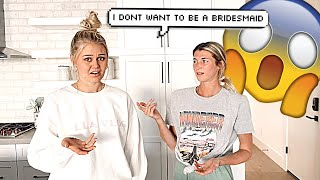 Telling My BESTFRIEND I Don't Want To Be IN HER WEDDING! *Goes Wrong*