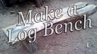Make A Log Bench By Mitchell Dillman