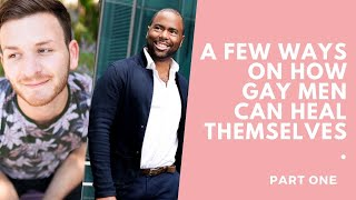 A few ways on how gay men can heal themselves. pt 1