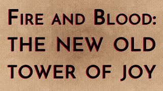 Fire & Blood: The New Old Tower of Joy