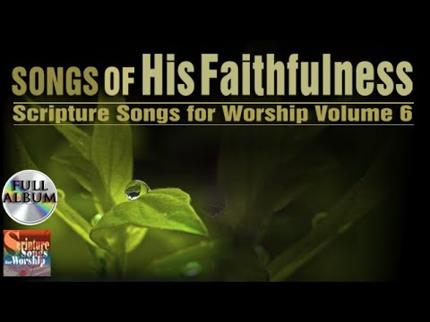 Scripture Songs Vol 6 - SONGS OF HIS FAITHFULNESS 2015 (Esther Mui) Christian Worship Full Album