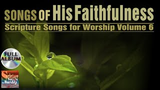 Scripture Songs Vol 6 - SONGS OF HIS FAITHFULNESS 2015 (Christian Praise Worship Full Album)