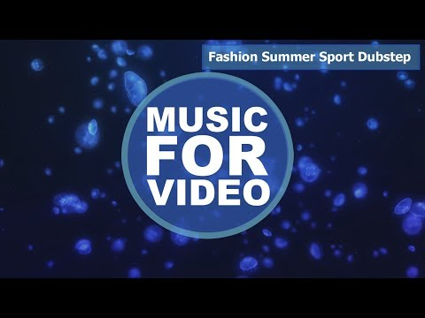 Fashion Summer Sport Dubstep / YouTune / Royalty Free Music / Background Music For Video