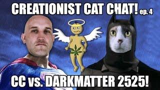 Creationist Cat Chat : Darkmatter 2525!