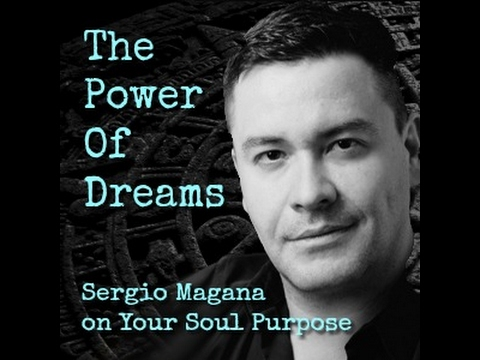 Your Soul Purpose interview with Sergio Magana:  The Power of Dreams, Nahualism, and Self Awareness