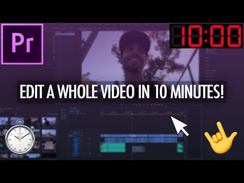 How to Edit an Entire Video in Under 10 Minutes! (Adobe Premiere Pro CC 2018 Tutorial)