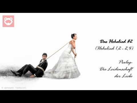 Das Hohelied (Teil 2) Prolog- Die Leidenschaft der Liebe (1,2 - 2,4)