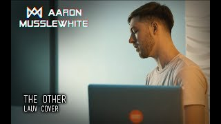 Lauv - The Other (Aaron Musslewhite cover & remake)