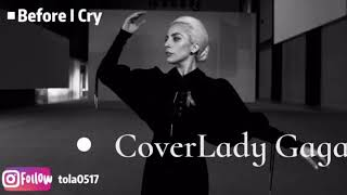 Ladygaga-Before I cry cover