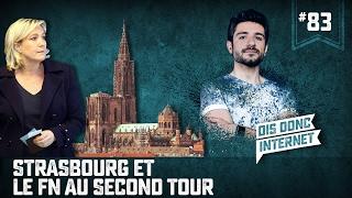 Strasbourg et le FN au 2nd tour... VERINO #83 // Dis donc internet...