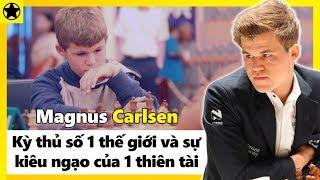 Đại Kiện Tướng Magnus Carlsen - Kỳ Thủ Số 1 Thế Giới Và Sự Kiêu Ngạo Của Một Thiên Tài