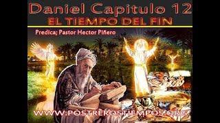 Daniel Capitulo 12   - Predica Pastor Hector Piñero