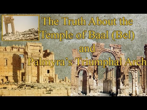 The Truth About the Temple of Baal (Bel) & Palmyra's Triumphal Arch