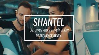 ShanteL - Dziewczyno z mych snów (DJ Sequence remix)