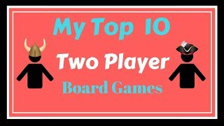 My Top 10 Two Player Board Games