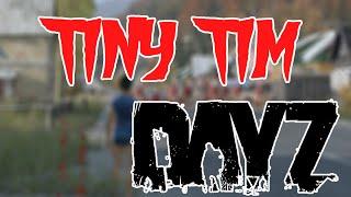 DayZ - Tiny Tim