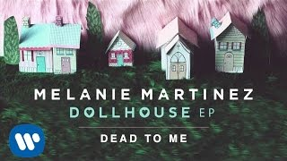 Melanie Martinez - Dead To Me ( Audio)