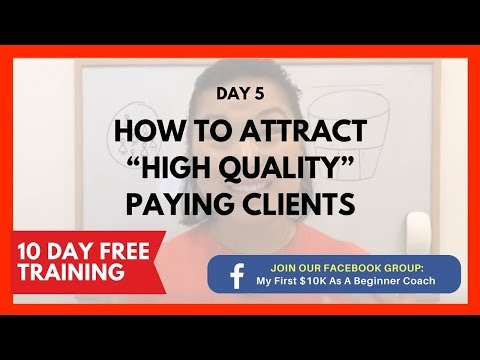 10 Day Free Training Day 5 How To Attract High Quality Paying Clients