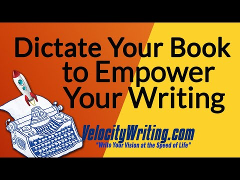 Dictate Your Book to Empower Your Writing
