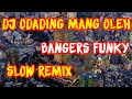 Dj Odading Mang Oleh Slow Remix Full Bass  Bangers Funky  Mp3 - Mp4 Download