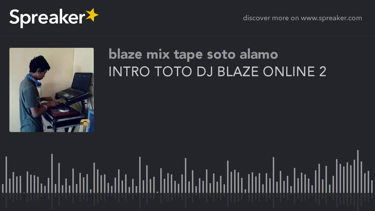 INTRO TOTO DJ BLAZE ONLINE 2 (hecho con Spreaker) - YouTube