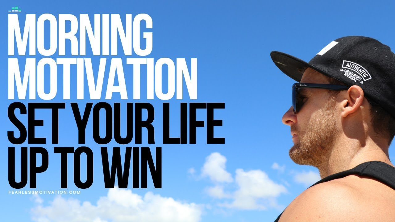 Morning Motivation - Set Your Life Up To Win