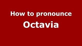 How to pronounce Octavia (US) - PronounceNames.com