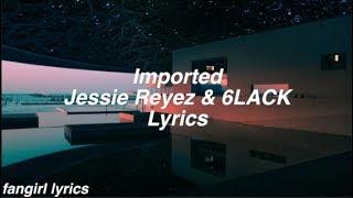 Imported || Jessie Reyez & 6LACK Lyrics