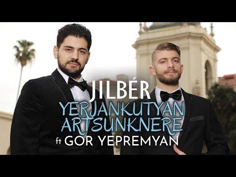 Jilbér ft Gor Yepremyan - Yerjankutyan Artsunknere NEW 2018