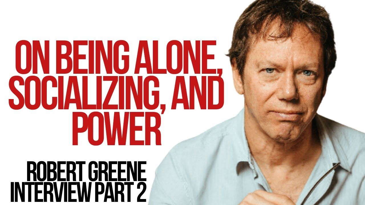 On Being Alone, Socializing, and Power - Robert Greene Interview