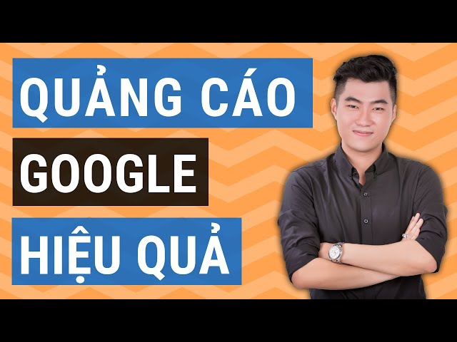 [Thanh Thịnh Bùi] Chạy quảng cáo Google Adwords hiệu quả 2019 (Giao diện mới)