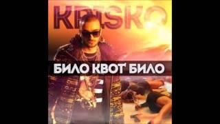 KRISKO - BILO KVOT BILO  + текст