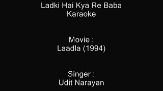 Ladki Hai Kya Re Baba - Karaoke - Udit Narayan - Laadla (1994)