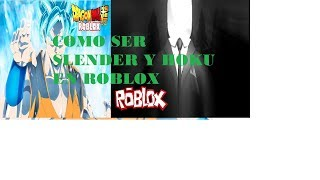 How to be goku and slenderman in roblox without robux