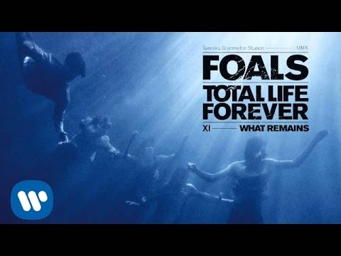 Foals - What Remains - Total Life Forever