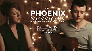The Phoenix Sessions | Barry John featuring Mary Moore | Just You