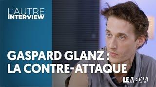 GASPARD GLANZ : LA CONTRE-ATTAQUE