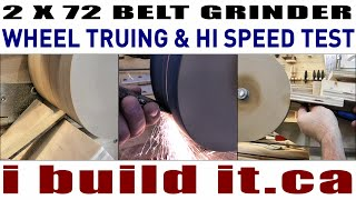 Making A 2 X 72 Belt Grinder - Wheel Truing & Hi Speed Test