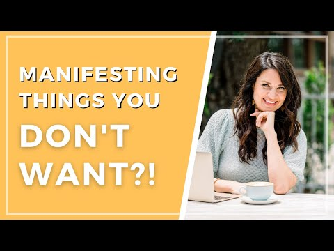 Why You Manifest What You DON'T WANT