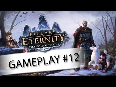 Pillars of Eternity: The White March Gameplay Ep. 12 - Restless Spirits - Let's Play Walkthrough