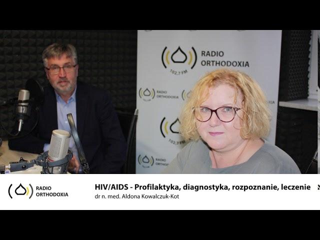 HIV/AIDS-co to jest? Profilaktyka zakażenia, rozpoznanie, leczenie. Dr n. med. Aldona Kowalczuk-Kot