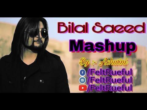 Bilal Saeed Mashup Ft. Ashwini (FeltRueful)