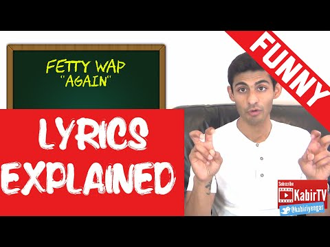 Again - Fetty Wap Lyrics Explained