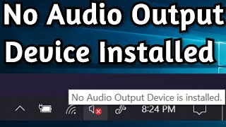 How To Fix: No Audio Output Device Installed on Windows 10