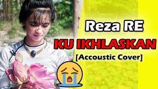 Gambar cover Kurelakan Engkau Pergi Walau Sesak Dada Ini😢😢 | Reza RE - Ku Ikhlaskan [Cover]