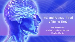 MS and Fatigue: Tired of Being Tired - Ben Thrower, M.D. - November 2015